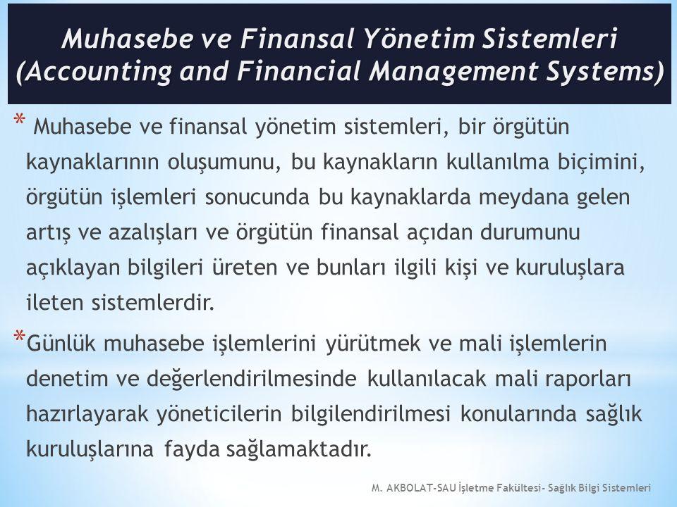 M. AKBOLAT-SAU İşletme Fakültesi- Sağlık Bilgi Sistemleri * Muhasebe ve finansal yönetim sistemleri, bir örgütün kaynaklarının oluşumunu, bu kaynaklar