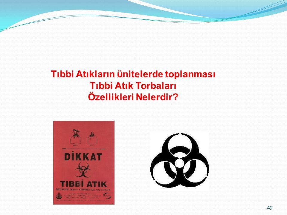 49 Tıbbi Atıkların ünitelerde toplanması Tıbbi Atık Torbaları Özellikleri Nelerdir?