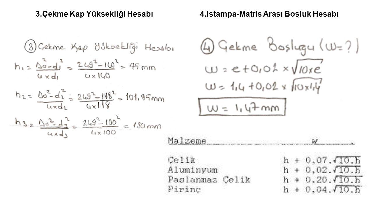 3.Çekme Kap Yüksekliği Hesabı4.Istampa-Matris Arası Boşluk Hesabı