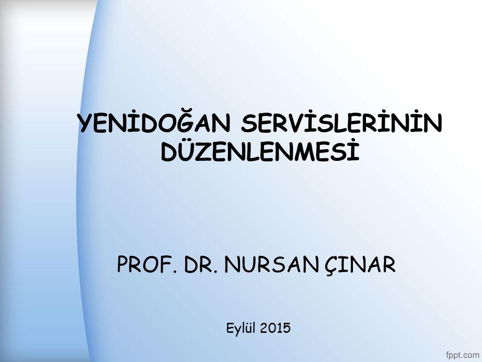 YENİDOĞAN SERVİSLERİNİN DÜZENLENMESİ PROF. DR. NURSAN ÇINAR Eylül 2015
