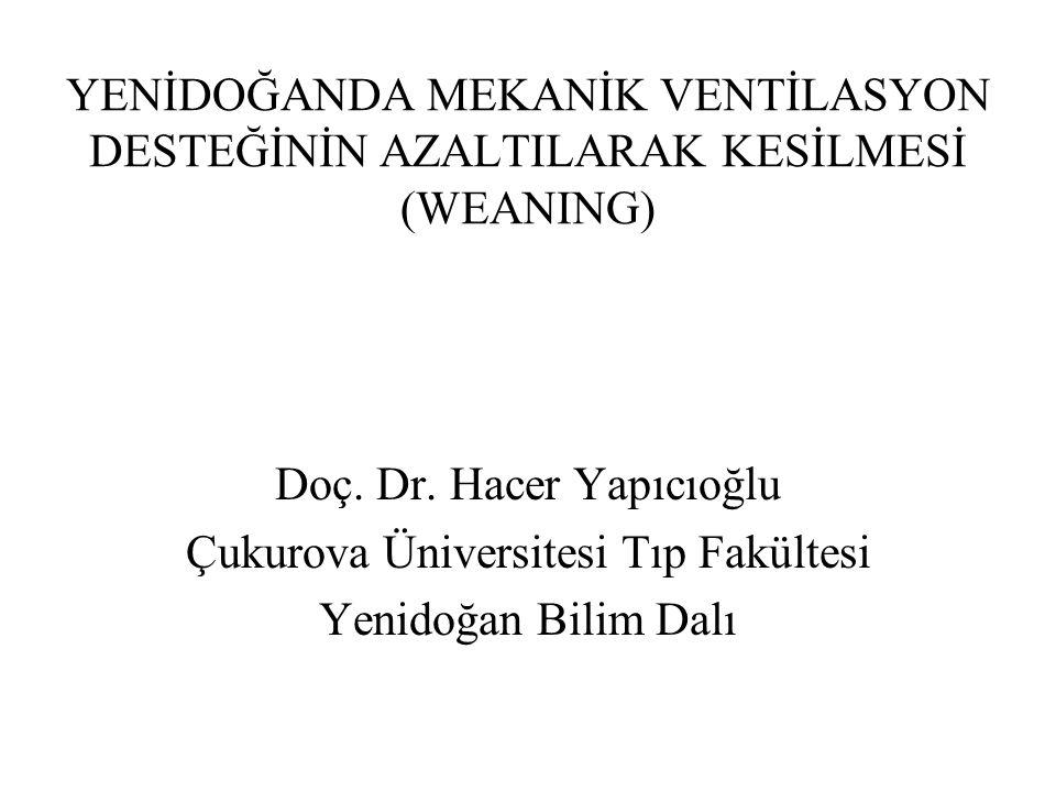 YENİDOĞANDA MEKANİK VENTİLASYON DESTEĞİNİN AZALTILARAK KESİLMESİ (WEANING) Doç. Dr. Hacer Yapıcıoğlu Çukurova Üniversitesi Tıp Fakültesi Yenidoğan Bil