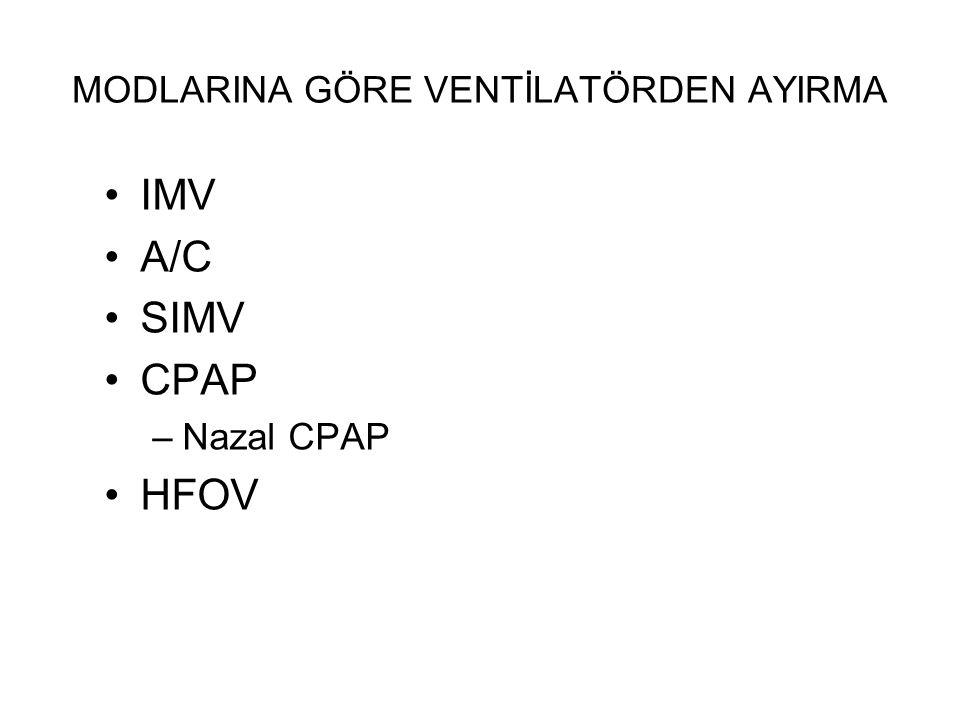 MODLARINA GÖRE VENTİLATÖRDEN AYIRMA IMV A/C SIMV CPAP –Nazal CPAP HFOV