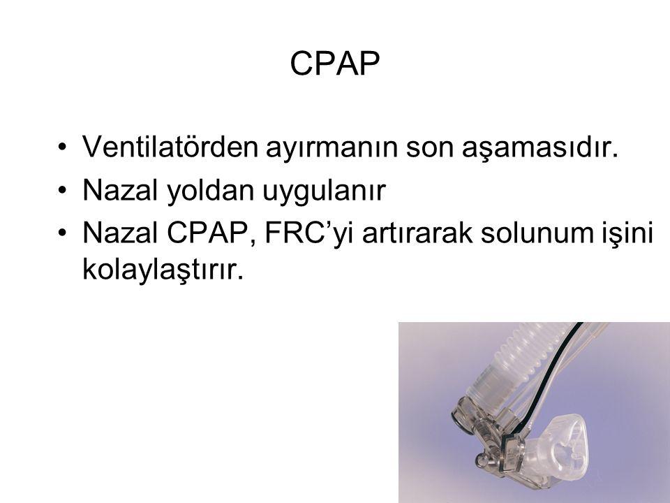 CPAP Ventilatörden ayırmanın son aşamasıdır. Nazal yoldan uygulanır Nazal CPAP, FRC'yi artırarak solunum işini kolaylaştırır.