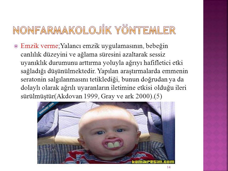  Emzik verme;Yalancı emzik uygulamasının, bebeğin canlılık düzeyini ve ağlama süresini azaltarak sessiz uyanıklık durumunu arttırma yoluyla ağrıyı ha