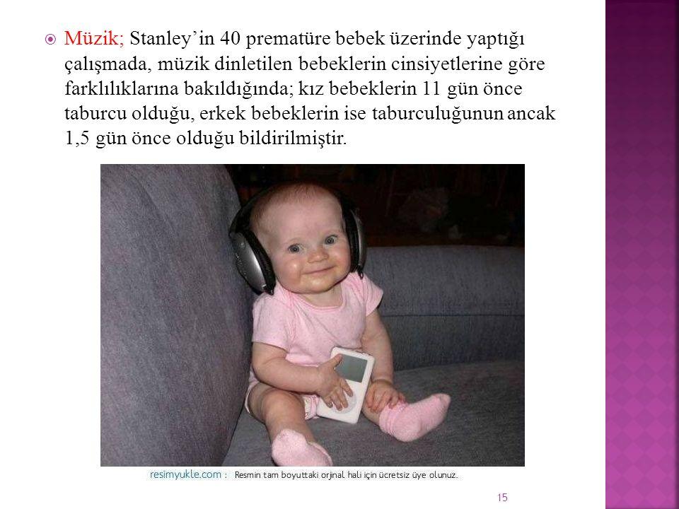  Müzik; Stanley'in 40 prematüre bebek üzerinde yaptığı çalışmada, müzik dinletilen bebeklerin cinsiyetlerine göre farklılıklarına bakıldığında; kız b
