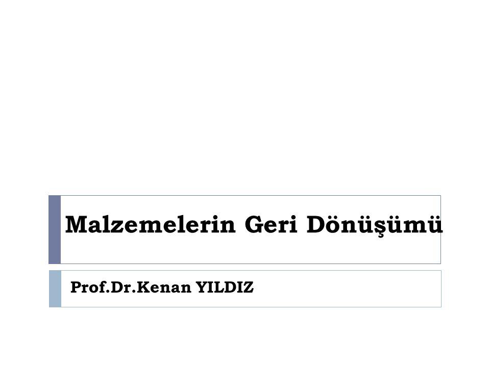 Malzemelerin Geri Dönüşümü Prof.Dr.Kenan YILDIZ