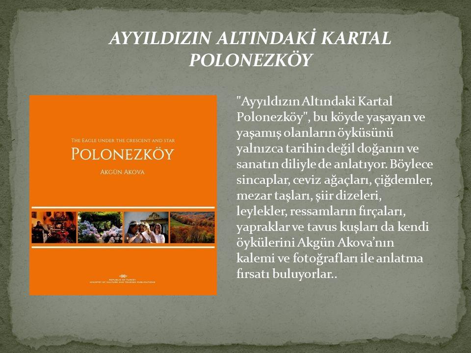 Ayyıldızın Altındaki Kartal Polonezköy , bu köyde yaşayan ve yaşamış olanların öyküsünü yalnızca tarihin değil doğanın ve sanatın diliyle de anlatıyor.