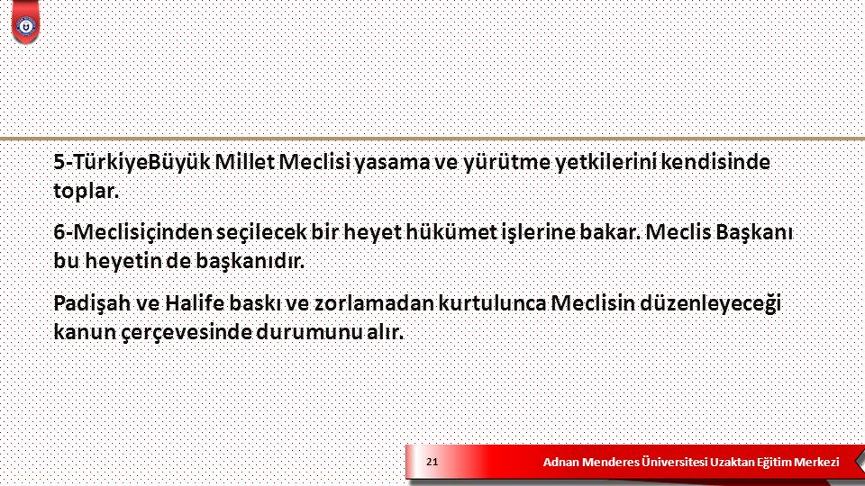Adnan Menderes Üniversitesi Uzaktan Eğitim Merkezi 21 5-TürkiyeBüyük Millet Meclisi yasama ve yürütme yetkilerini kendisinde toplar.