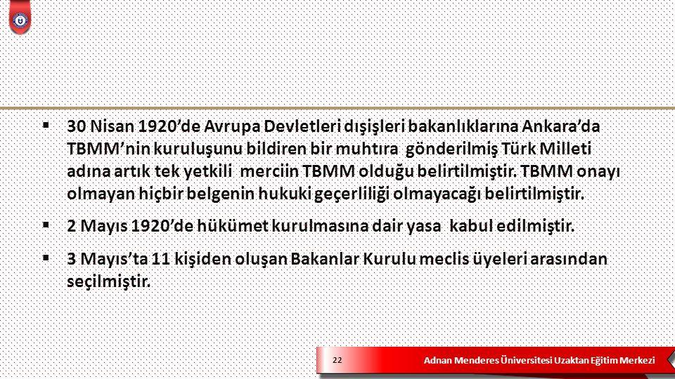 Adnan Menderes Üniversitesi Uzaktan Eğitim Merkezi 22  30 Nisan 1920'de Avrupa Devletleri dışişleri bakanlıklarına Ankara'da TBMM'nin kuruluşunu bildiren bir muhtıra gönderilmiş Türk Milleti adına artık tek yetkili merciin TBMM olduğu belirtilmiştir.