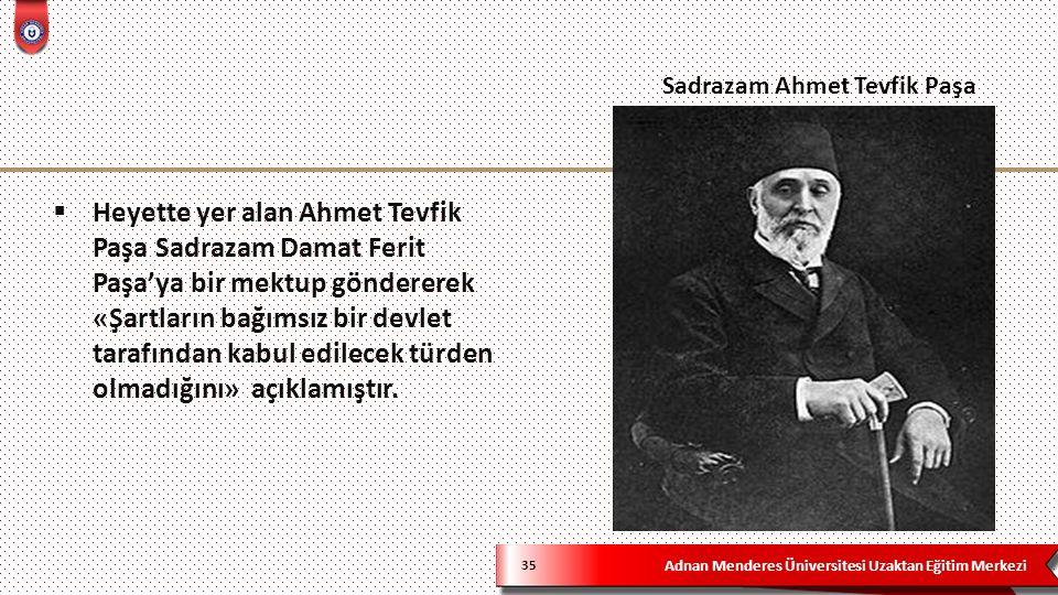 Adnan Menderes Üniversitesi Uzaktan Eğitim Merkezi  Heyette yer alan Ahmet Tevfik Paşa Sadrazam Damat Ferit Paşa'ya bir mektup göndererek «Şartların bağımsız bir devlet tarafından kabul edilecek türden olmadığını» açıklamıştır.