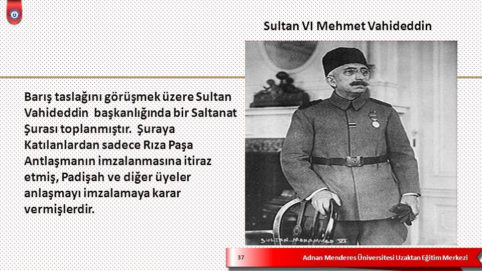 Adnan Menderes Üniversitesi Uzaktan Eğitim Merkezi Barış taslağını görüşmek üzere Sultan Vahideddin başkanlığında bir Saltanat Şurası toplanmıştır.