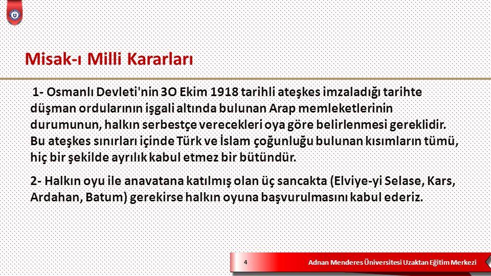 Adnan Menderes Üniversitesi Uzaktan Eğitim Merkezi 5 3- Türkiye barışına bırakılan Batı Trakya Hukuki durumunun saptanması da halkın tam bir· hürlükte verecekleri oya uygun olmalıdır.