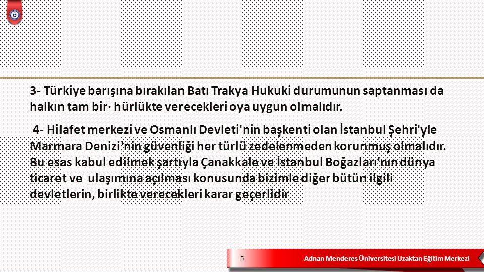 Adnan Menderes Üniversitesi Uzaktan Eğitim Merkezi 36  Osmanlı Devleti 'ne cevap vermesi için bir ay süre verilmiştir.