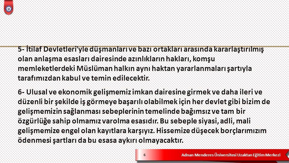 Adnan Menderes Üniversitesi Uzaktan Eğitim Merkezi 47 8- Osmanlı Devleti'nin gelirleri önce İtilaf Devletleri'nin yaptıkları harcamalara, daha sonra Osmanlı Devleti'nin harcamalarına ayrılacaktı.