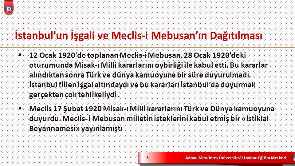Adnan Menderes Üniversitesi Uzaktan Eğitim Merkezi İstanbul'un İşgali ve Meclis-i Mebusan'ın Dağıtılması 8  12 Ocak 1920 de toplanan Meclis-i Mebusan, 28 Ocak 1920'deki oturumunda Misak-ı Milli kararlarını oybirliği ile kabul etti.