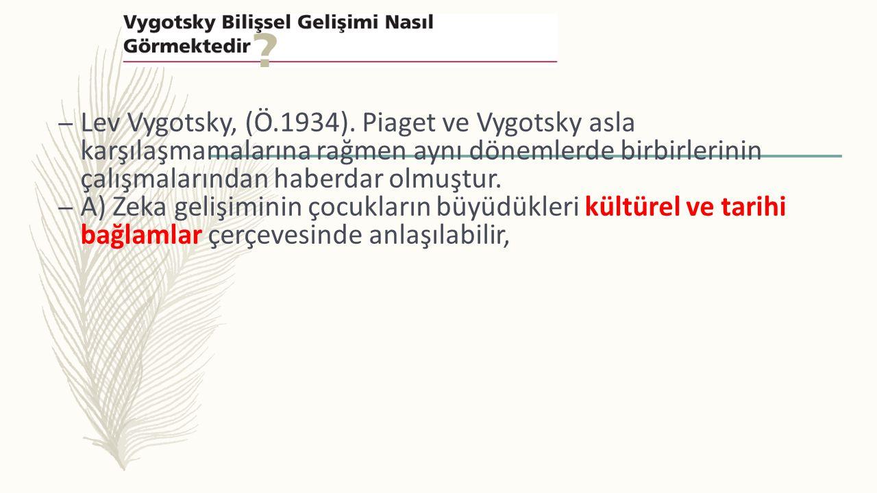 – Lev Vygotsky, (Ö.1934). Piaget ve Vygotsky asla karşılaşmamalarına rağmen aynı dönemlerde birbirlerinin çalışmalarından haberdar olmuştur. – A) Zeka