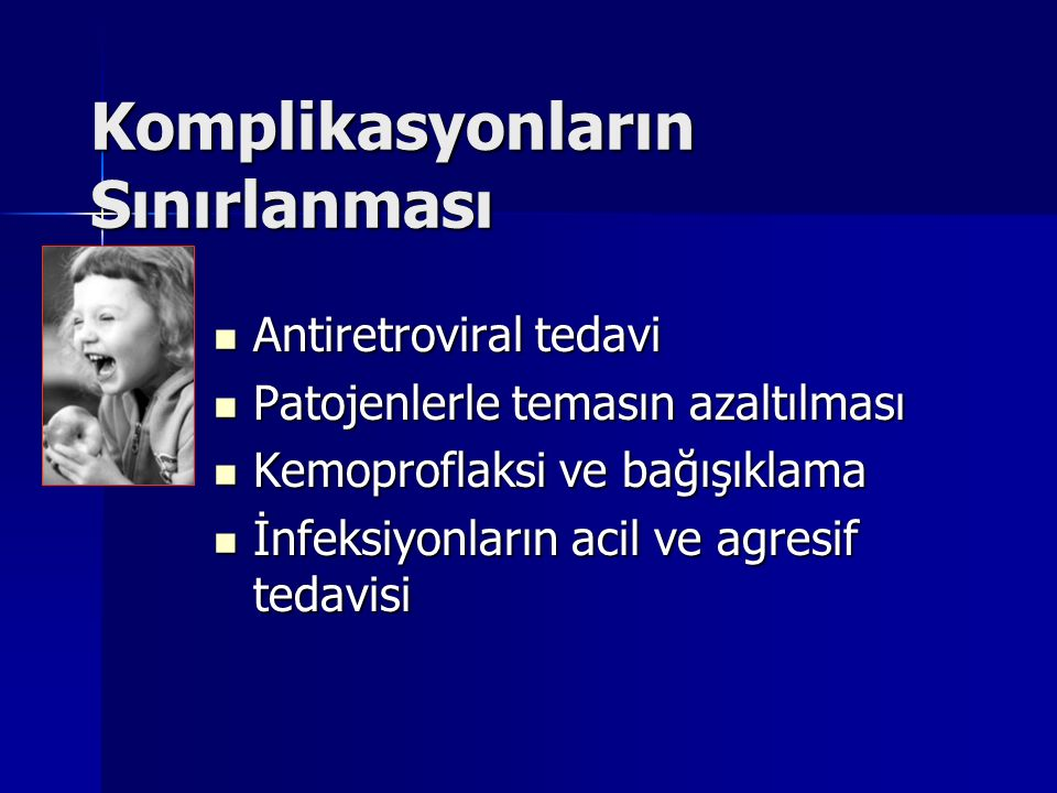 Komplikasyonların Sınırlanması Antiretroviral tedavi Antiretroviral tedavi Patojenlerle temasın azaltılması Patojenlerle temasın azaltılması Kemoprofl