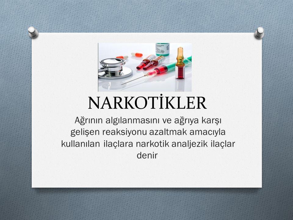 NARKOTİKLER Ağrının algılanmasını ve ağrıya karşı gelişen reaksiyonu azaltmak amacıyla kullanılan ilaçlara narkotik analjezik ilaçlar denir.