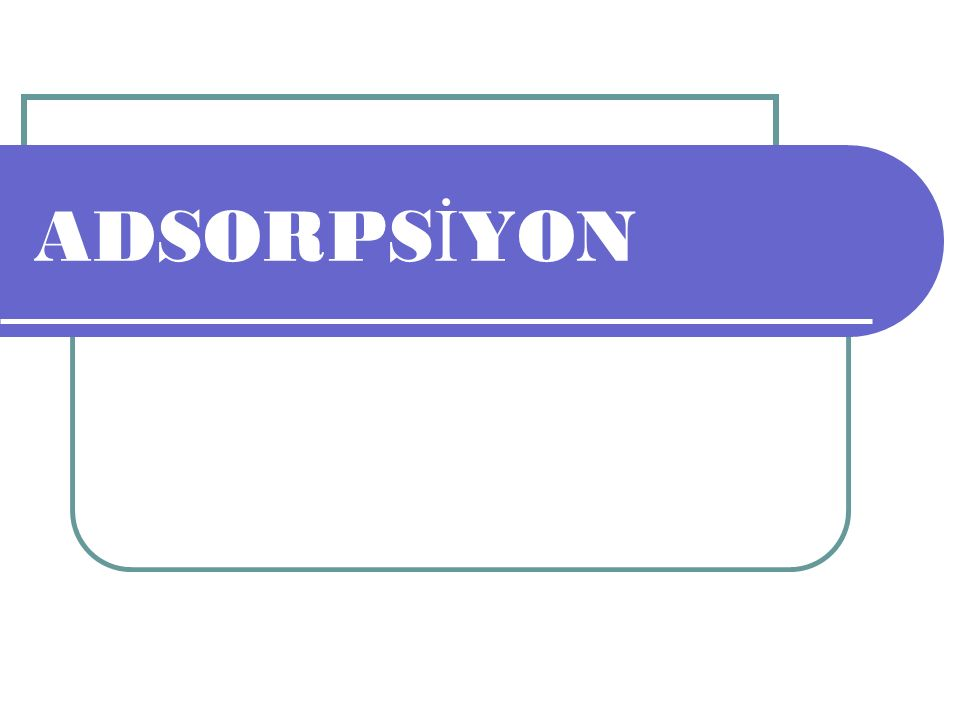 ADSORPS İ YON