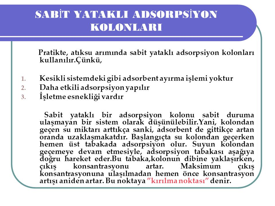 SAB İ T YATAKLI ADSORPS İ YON KOLONLARI Pratikte, atıksu arımında sabit yataklı adsorpsiyon kolonları kullanılır.Çünkü, 1.