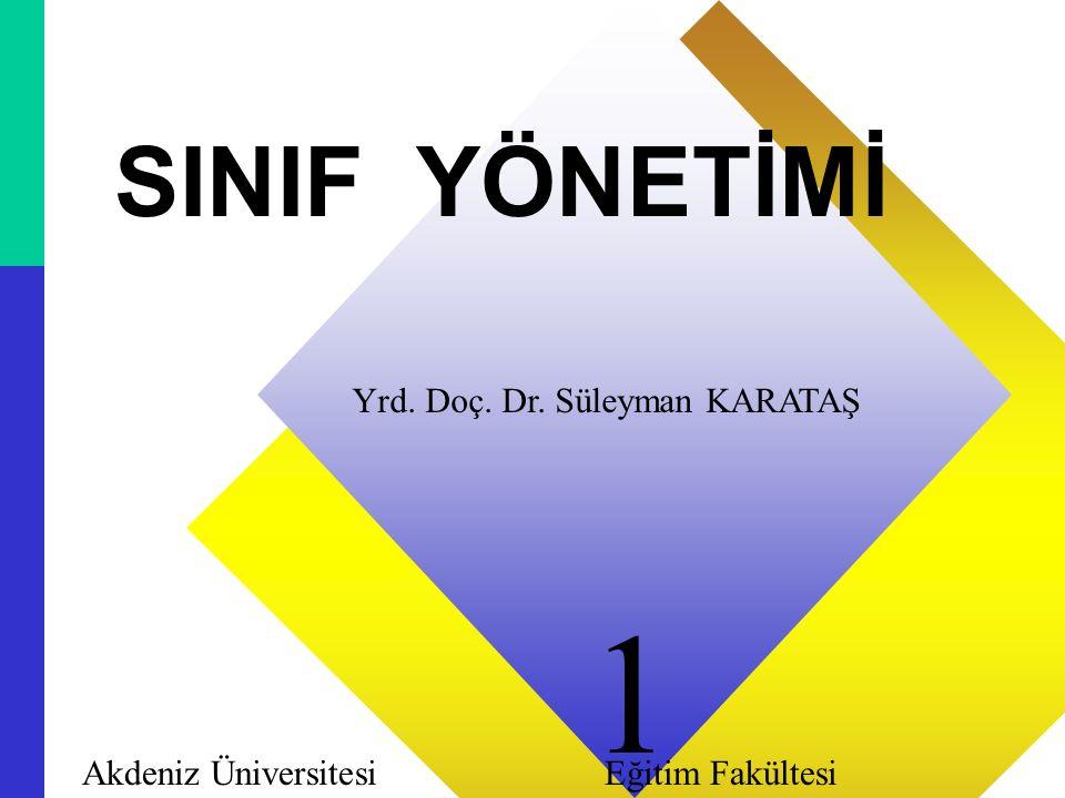 11 SINIF YÖNETİMİ Yrd. Doç. Dr. Süleyman KARATAŞ Akdeniz Üniversitesi Eğitim Fakültesi 1