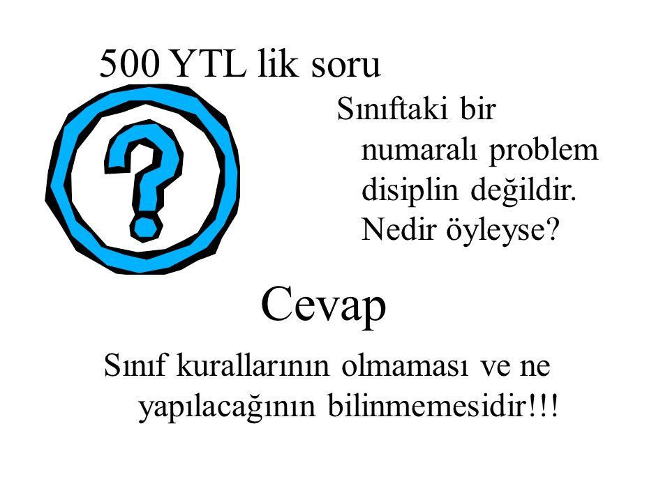 500 YTL lik soru Sınıftaki bir numaralı problem disiplin değildir. Nedir öyleyse? Cevap Sınıf kurallarının olmaması ve ne yapılacağının bilinmemesidir