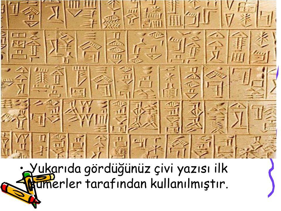 Yukarıda gördüğünüz çivi yazısı ilk sümerler tarafından kullanılmıştır.