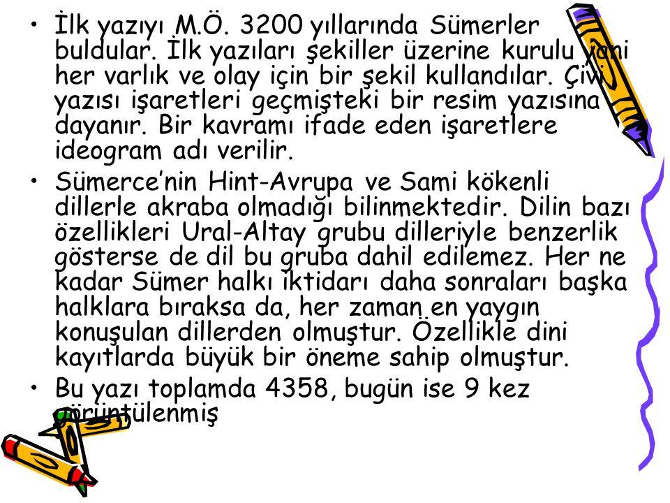 İlk yazıyı M.Ö. 3200 yıllarında Sümerler buldular.