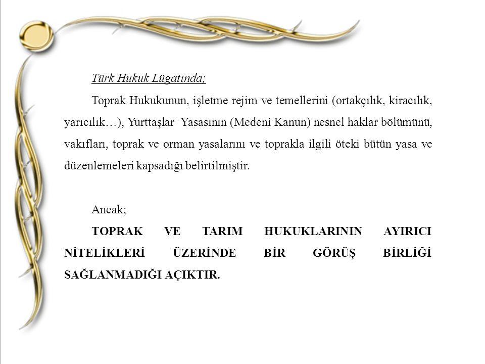 Türk Hukuk Lügatında; Toprak Hukukunun, işletme rejim ve temellerini (ortakçılık, kiracılık, yarıcılık…), Yurttaşlar Yasasının (Medeni Kanun) nesnel h