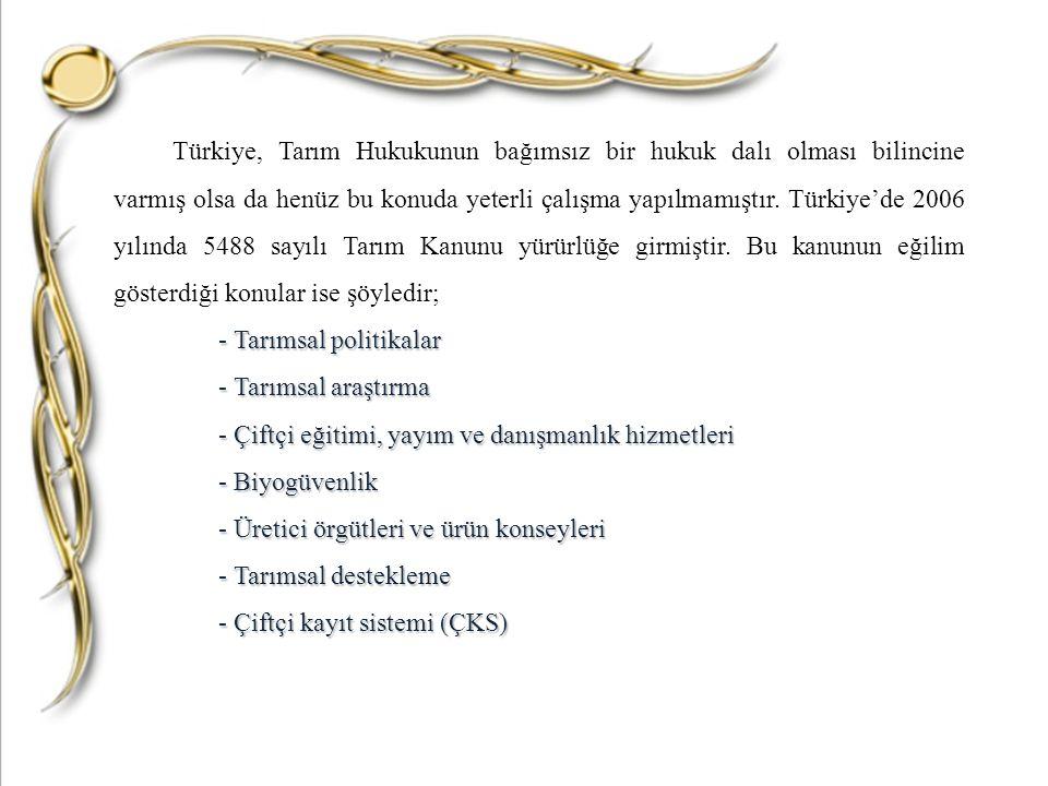 Türkiye, Tarım Hukukunun bağımsız bir hukuk dalı olması bilincine varmış olsa da henüz bu konuda yeterli çalışma yapılmamıştır. Türkiye'de 2006 yılınd