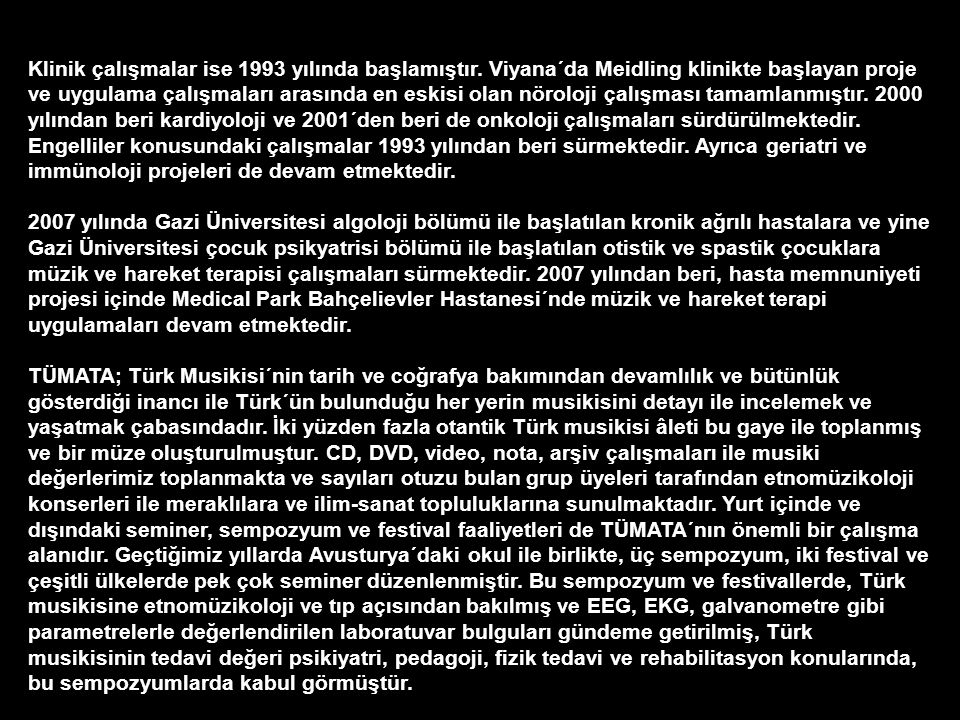 TÜMATA 1976 yılında, Türk musikisinin doğuşunu, gelişmesini, tedavi değerini, repertuar ve enstrüman zenginliğini araştırmak ve tanıtmak amacı ile Yard.