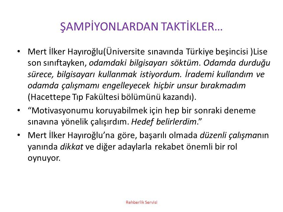 ŞAMPİYONLARDAN TAKTİKLER… Mert İlker Hayıroğlu(Üniversite sınavında Türkiye beşincisi )Lise son sınıftayken, odamdaki bilgisayarı söktüm. Odamda durdu