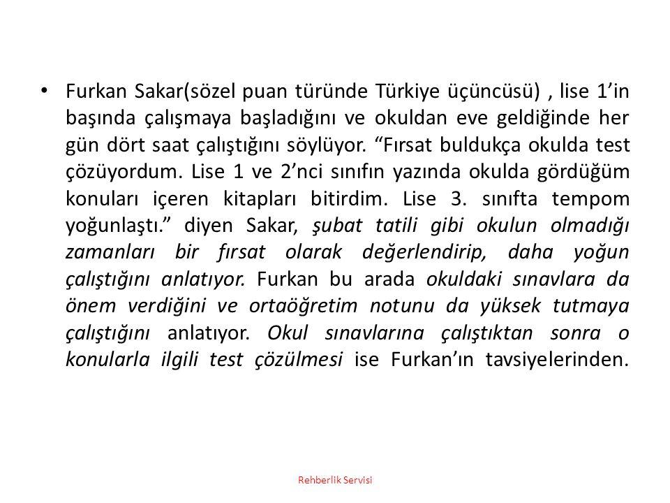 Furkan Sakar(sözel puan türünde Türkiye üçüncüsü), lise 1'in başında çalışmaya başladığını ve okuldan eve geldiğinde her gün dört saat çalıştığını söy