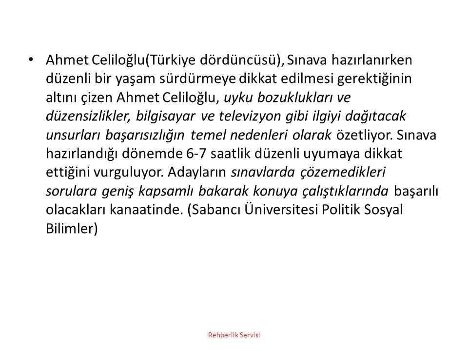 Ahmet Celiloğlu(Türkiye dördüncüsü), Sınava hazırlanırken düzenli bir yaşam sürdürmeye dikkat edilmesi gerektiğinin altını çizen Ahmet Celiloğlu, uyku