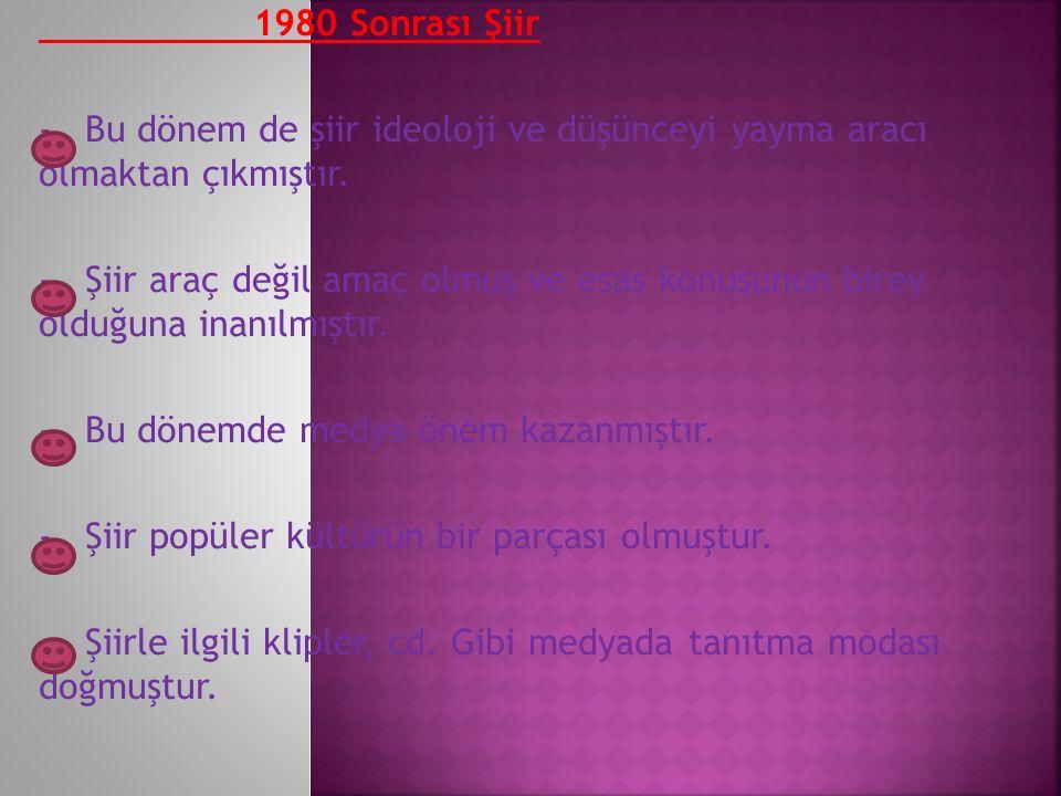 1980 Sonrası Şiir - Bu dönem de şiir ideoloji ve düşünceyi yayma aracı olmaktan çıkmıştır.
