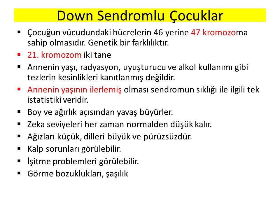 Down Sendromlu Çocuklar  Çocuğun vücudundaki hücrelerin 46 yerine 47 kromozoma sahip olmasıdır.