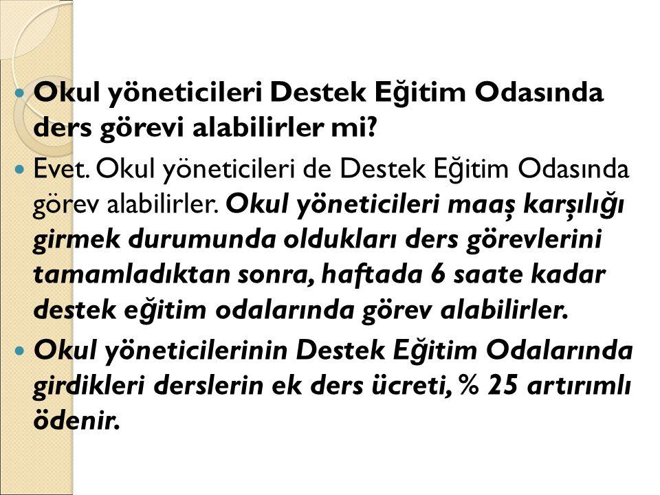 Okul yöneticileri Destek E ğ itim Odasında ders görevi alabilirler mi.