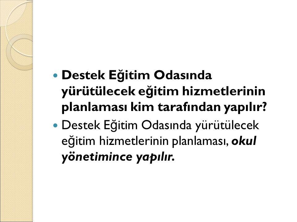 Destek E ğ itim Odasında yürütülecek e ğ itim hizmetlerinin planlaması kim tarafından yapılır.