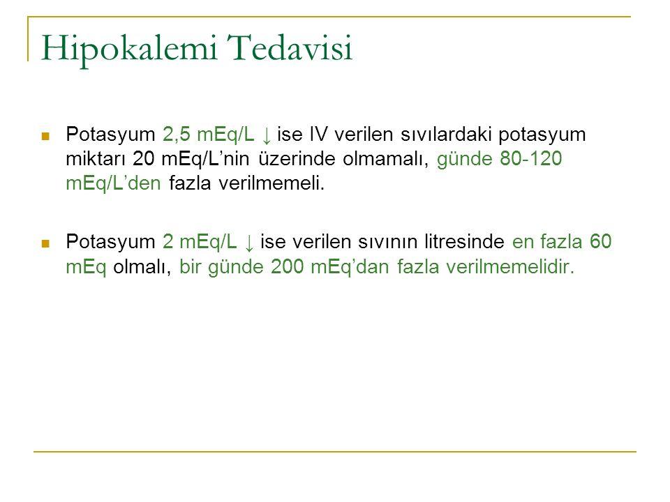 Hipokalemi Tedavisi Potasyum 2,5 mEq/L ↓ ise IV verilen sıvılardaki potasyum miktarı 20 mEq/L'nin üzerinde olmamalı, günde 80-120 mEq/L'den fazla verilmemeli.
