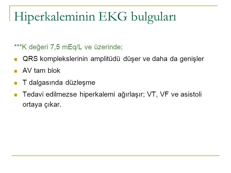 Hiperkaleminin EKG bulguları ***K değeri 7,5 mEq/L ve üzerinde; QRS komplekslerinin amplitüdü düşer ve daha da genişler AV tam blok T dalgasında düzleşme Tedavi edilmezse hiperkalemi ağırlaşır; VT, VF ve asistoli ortaya çıkar.