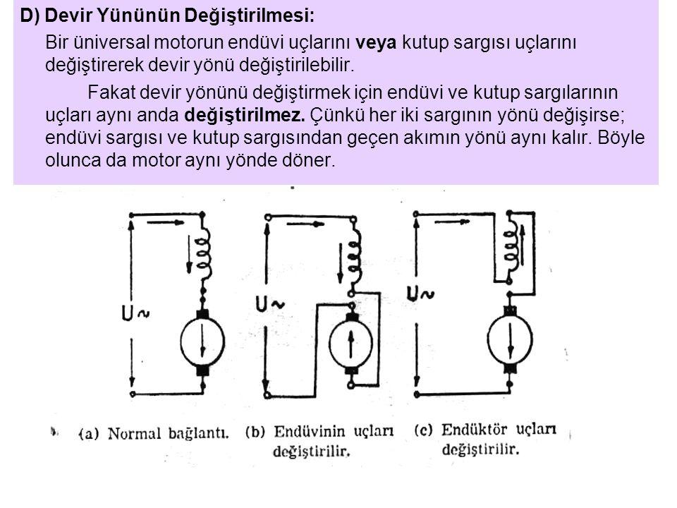 D) Devir Yününün Değiştirilmesi: Bir üniversal motorun endüvi uçlarını veya kutup sargısı uçlarını değiştirerek devir yönü değiştirilebilir.