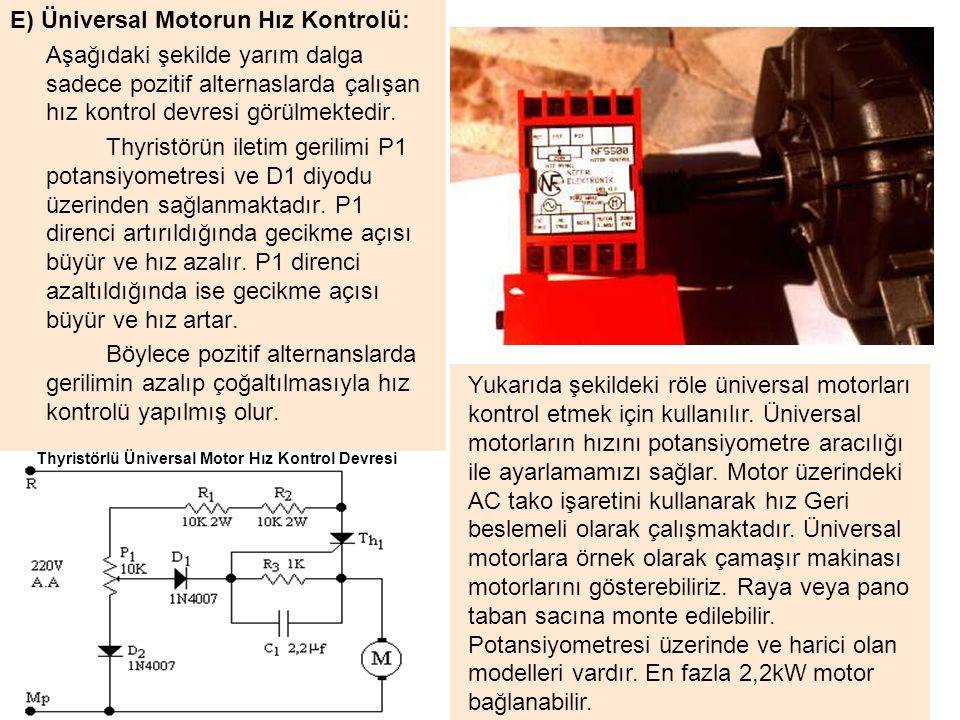 E) Üniversal Motorun Hız Kontrolü: Aşağıdaki şekilde yarım dalga sadece pozitif alternaslarda çalışan hız kontrol devresi görülmektedir.