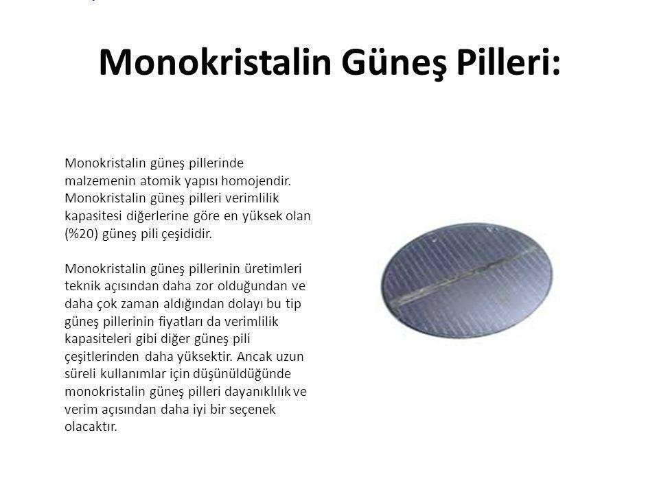 Monokristalin Güneş Pilleri: Monokristalin güneş pillerinde malzemenin atomik yapısı homojendir. Monokristalin güneş pilleri verimlilik kapasitesi diğ