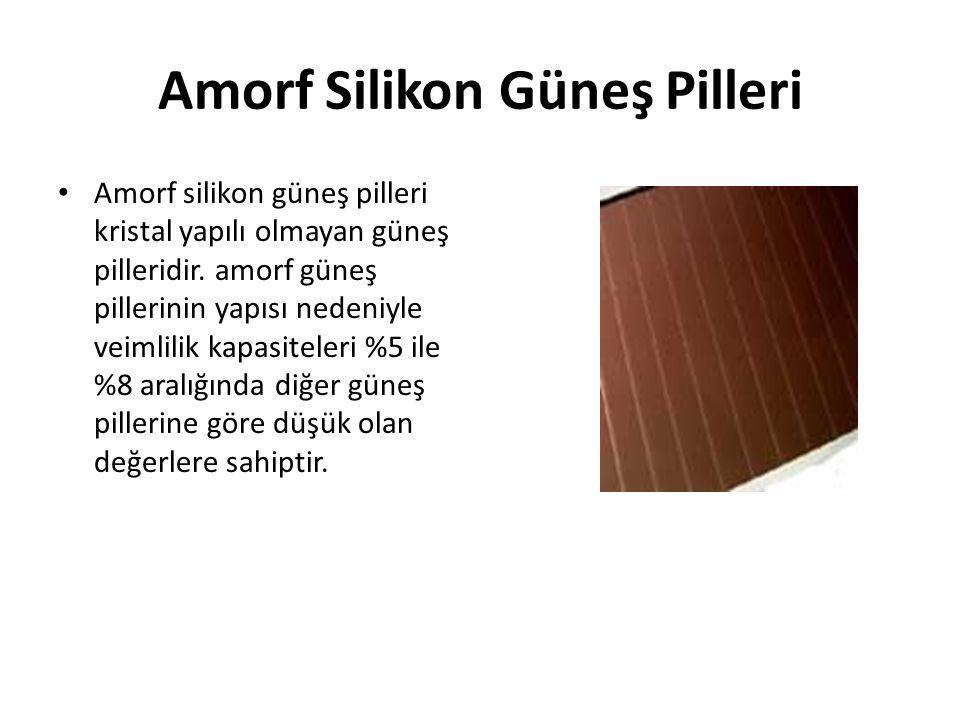 Amorf Silikon Güneş Pilleri Amorf silikon güneş pilleri kristal yapılı olmayan güneş pilleridir. amorf güneş pillerinin yapısı nedeniyle veimlilik kap