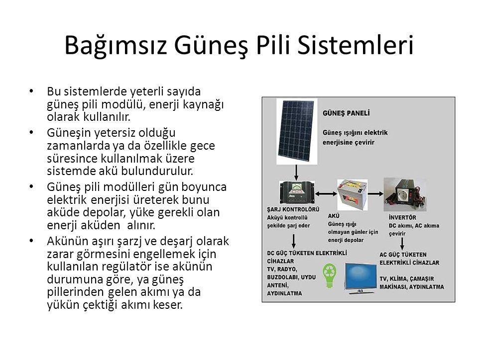 Bağımsız Güneş Pili Sistemleri Bu sistemlerde yeterli sayıda güneş pili modülü, enerji kaynağı olarak kullanılır. Güneşin yetersiz olduğu zamanlarda y