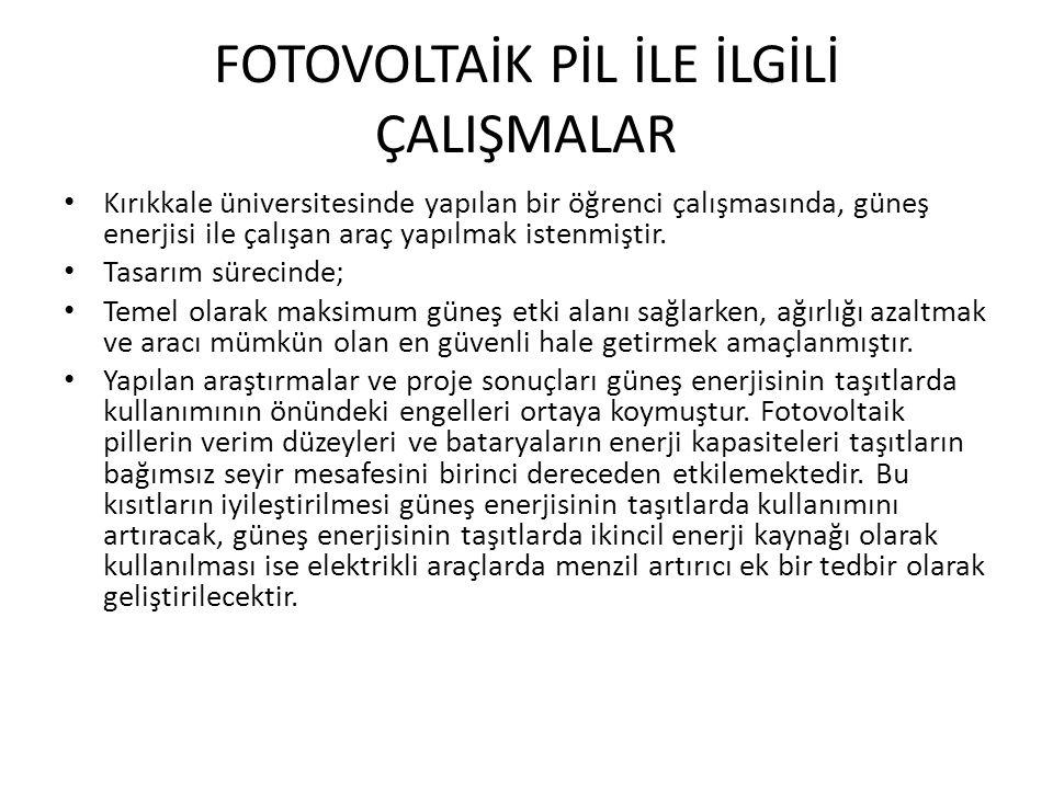 FOTOVOLTAİK PİL İLE İLGİLİ ÇALIŞMALAR Kırıkkale üniversitesinde yapılan bir öğrenci çalışmasında, güneş enerjisi ile çalışan araç yapılmak istenmiştir
