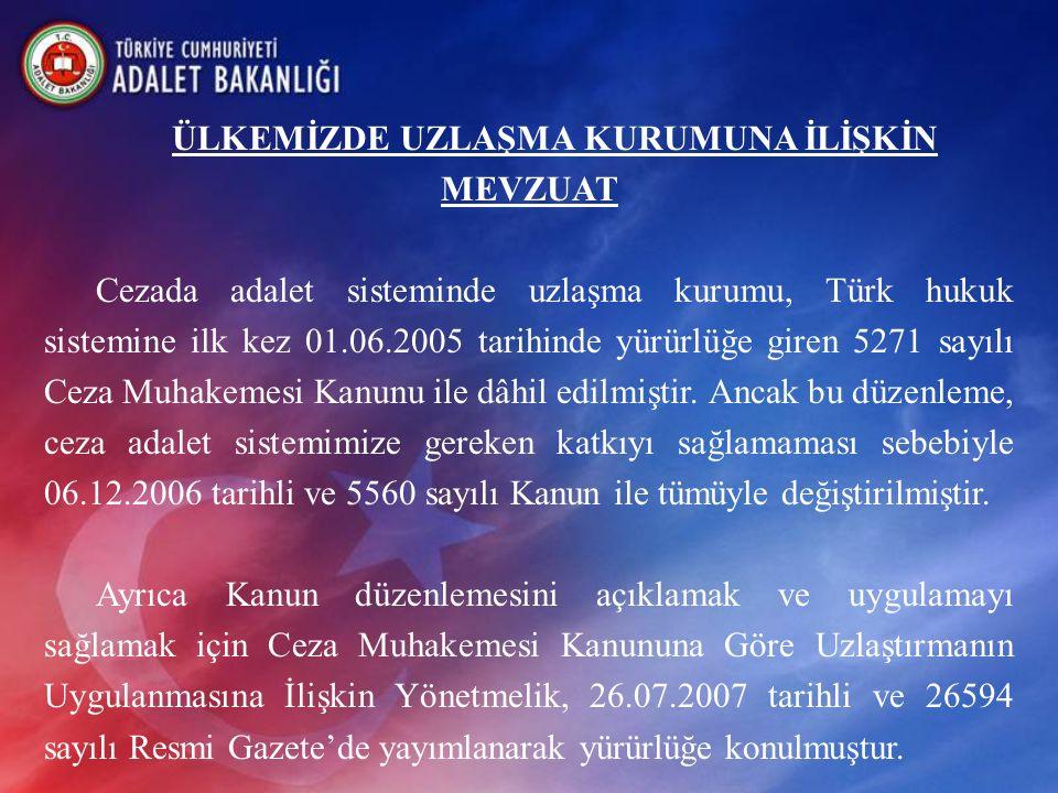 ÜLKEMİZDE UZLAŞMA KURUMUNA İLİŞKİN MEVZUAT Cezada adalet sisteminde uzlaşma kurumu, Türk hukuk sistemine ilk kez 01.06.2005 tarihinde yürürlüğe giren 5271 sayılı Ceza Muhakemesi Kanunu ile dâhil edilmiştir.