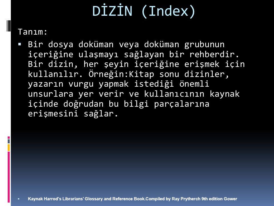 DİZİN (Index) Tanım: BBir dosya doküman veya doküman grubunun içeriğine ulaşmayı sağlayan bir rehberdir.