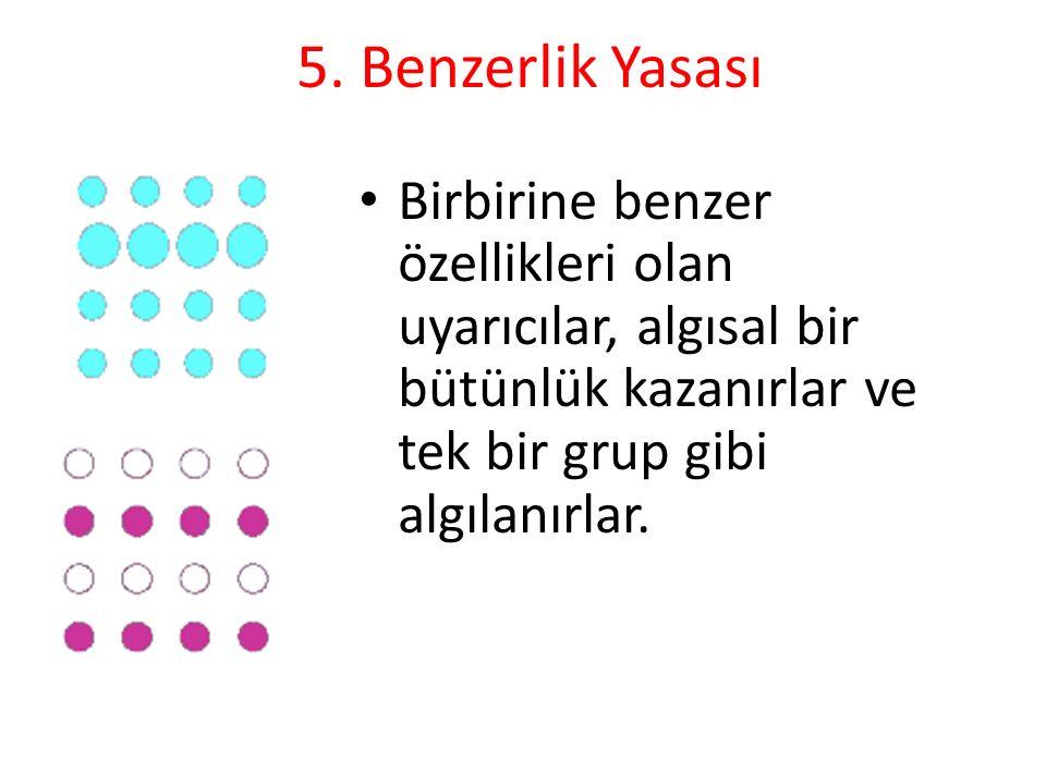5. Benzerlik Yasası Birbirine benzer özellikleri olan uyarıcılar, algısal bir bütünlük kazanırlar ve tek bir grup gibi algılanırlar.