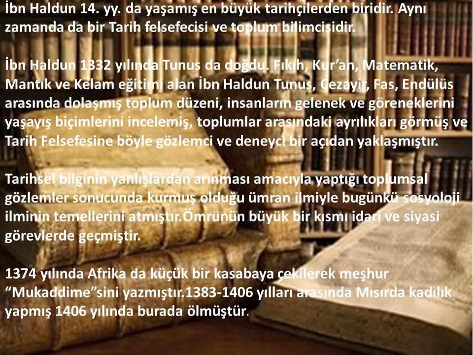 İbn Haldun 14.yy. da yaşamış en büyük tarihçilerden biridir.